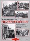 Rundgang durch das alte Frankfurt-Hoechst - mit Goldstein, Griesheim, Nied, Schwanheim, Sindlingen, Sossenheim, Unterliederbach und Zeilsheim: Historische Fotografien