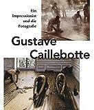 Gustave Caillebotte. Ein Impressionist und die Fotografie: Katalogbuch zur Ausstellung in der Schirn Kunsthalle in Frankfurt am Main vom 18.10-2012-20.1.2013