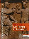 Die Römer in Frankfurt (Frankfurts Archäologie)