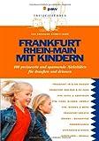 Frankfurt Rhein-Main mit Kindern: 400 preiswerte und spannende Aktivitäten für draußen und drinnen