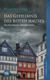 Das Geheimnis des Roten Hauses: Ein Frankfurter Altstadt-Krimi