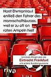Horst Ehrmantraut entließ den Fahrer des Mannschaftsbusses, weil er zu oft an roten Ampeln hielt: Unnützes Wissen über Eintracht Frankfurt und andere Bundesligavereine