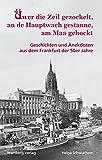 Üwer die Zeil gezockelt, an de Hauptwach gestanne, am Maa gehockt - Geschichten und Anekdoten aus dem Frankfurt der 50er Jahre: Geschichten und Anekdoten aus dem alten Frankfurt der 50er Jahre