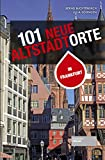 101 neue Altstadtorte in Frankfurt. Stadtführer der Altstadt sowie des rekonstruierten historischen Kerns. Reiseführer. Für Einheimische und Gäste. (101 Unorte)