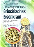 Griechisches Eisenkraut - Das verborgene Heilmittel: Hilfe bei Alzheimer, Depressionen, Gastritis, Osteoporose, Rheuma, ADHS, Erkältungen u.v.m.