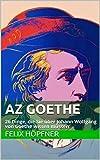 AZ GOETHE: 26 Dinge, die Sie über Johann Wolfgang von Goethe wissen müssen